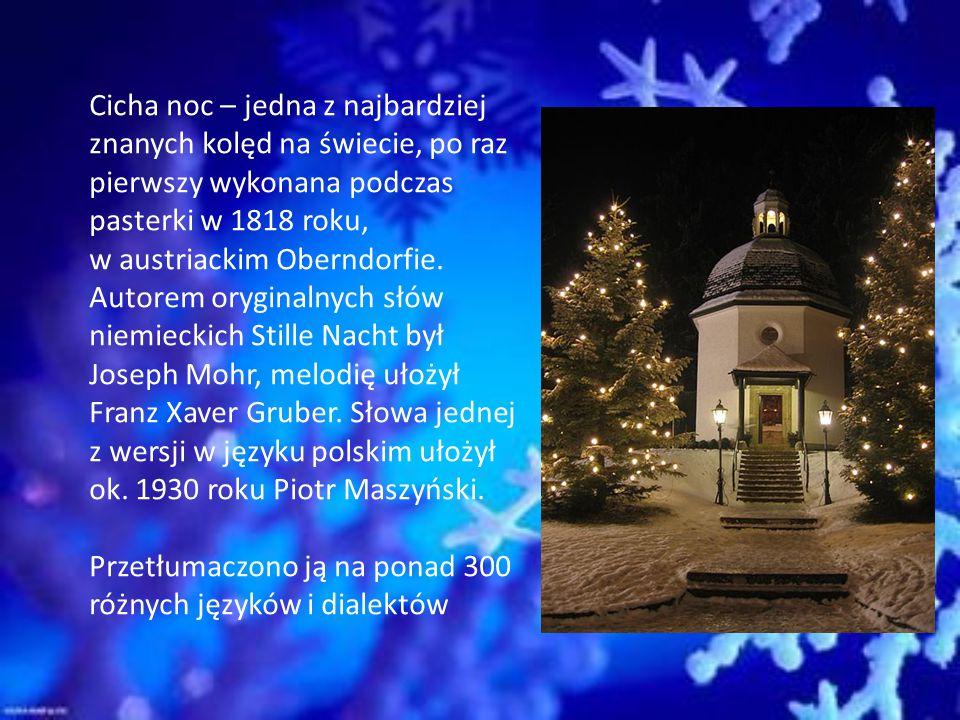 Cicha noc – jedna z najbardziej znanych kolęd na świecie, po raz pierwszy wykonana podczas pasterki w 1818 roku,