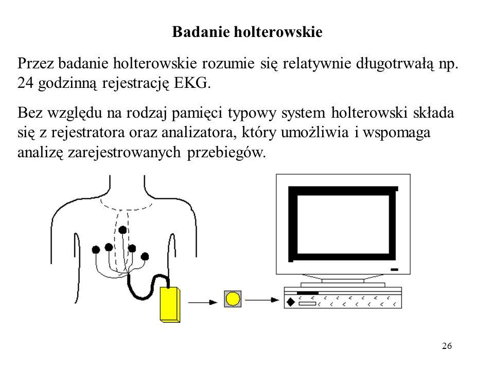 Badanie holterowskie Przez badanie holterowskie rozumie się relatywnie długotrwałą np. 24 godzinną rejestrację EKG.