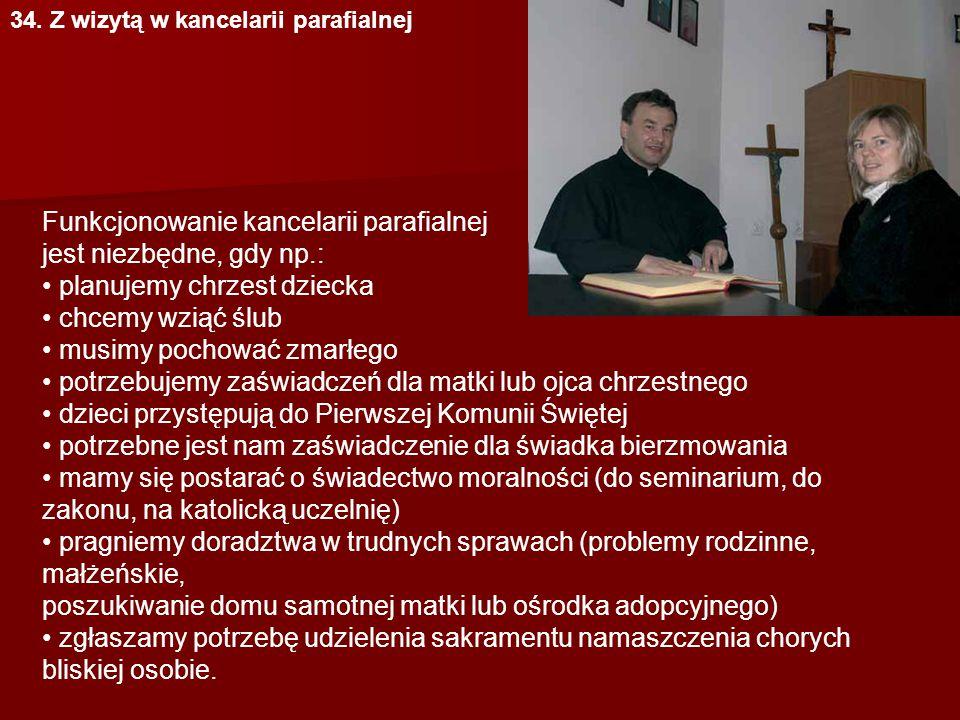 Funkcjonowanie kancelarii parafialnej jest niezbędne, gdy np.: