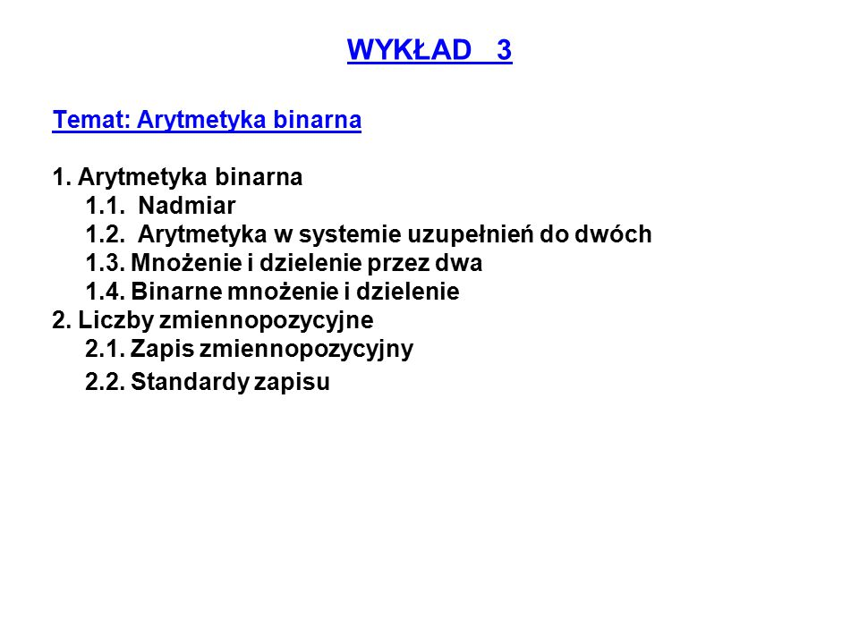 WYKŁAD 3 Temat: Arytmetyka binarna 1. Arytmetyka binarna 1.1. Nadmiar