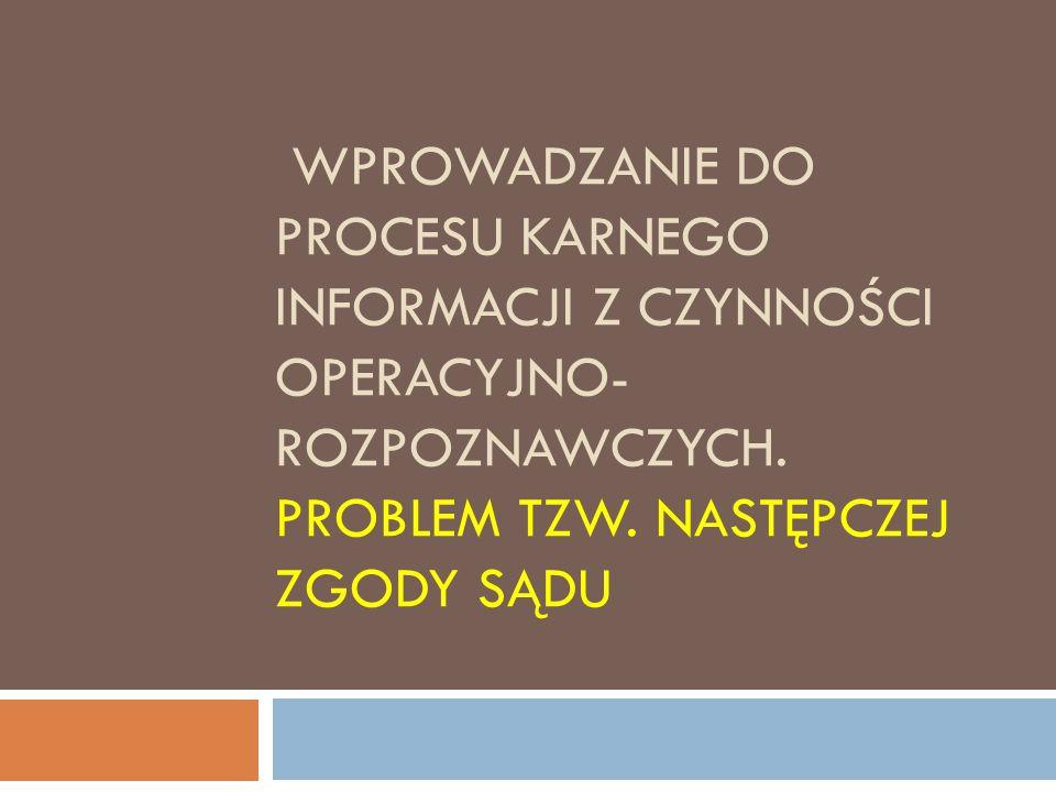 Wprowadzanie do procesu karnego informacji z czynności operacyjno-rozpoznawczych.