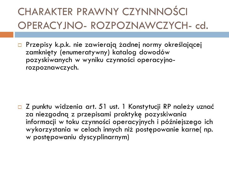 CHARAKTER PRAWNY CZYNNNOŚCI OPERACYJNO- ROZPOZNAWCZYCH- cd.