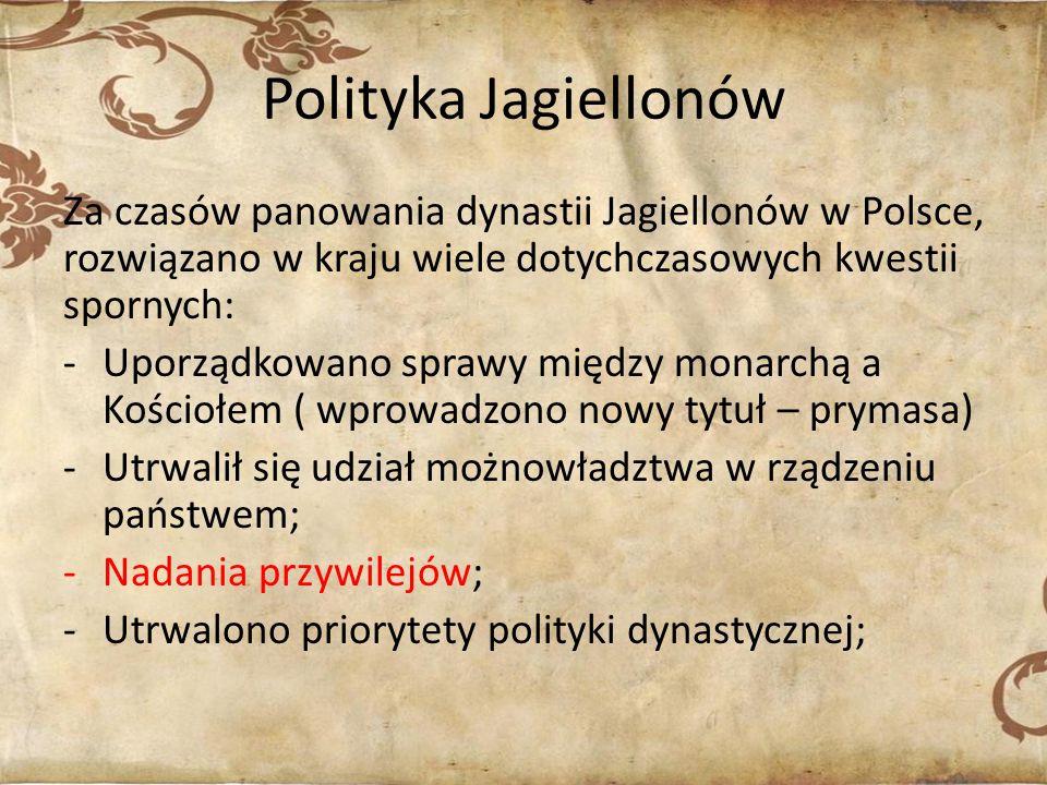 Polityka Jagiellonów Za czasów panowania dynastii Jagiellonów w Polsce, rozwiązano w kraju wiele dotychczasowych kwestii spornych: