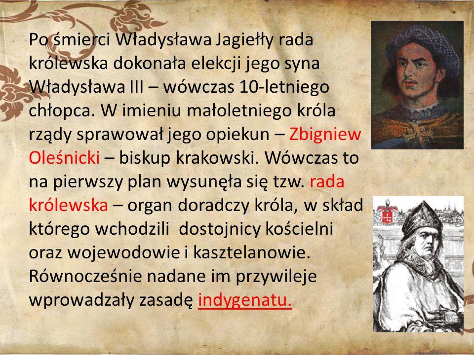 Po śmierci Władysława Jagiełły rada królewska dokonała elekcji jego syna Władysława III – wówczas 10-letniego chłopca.