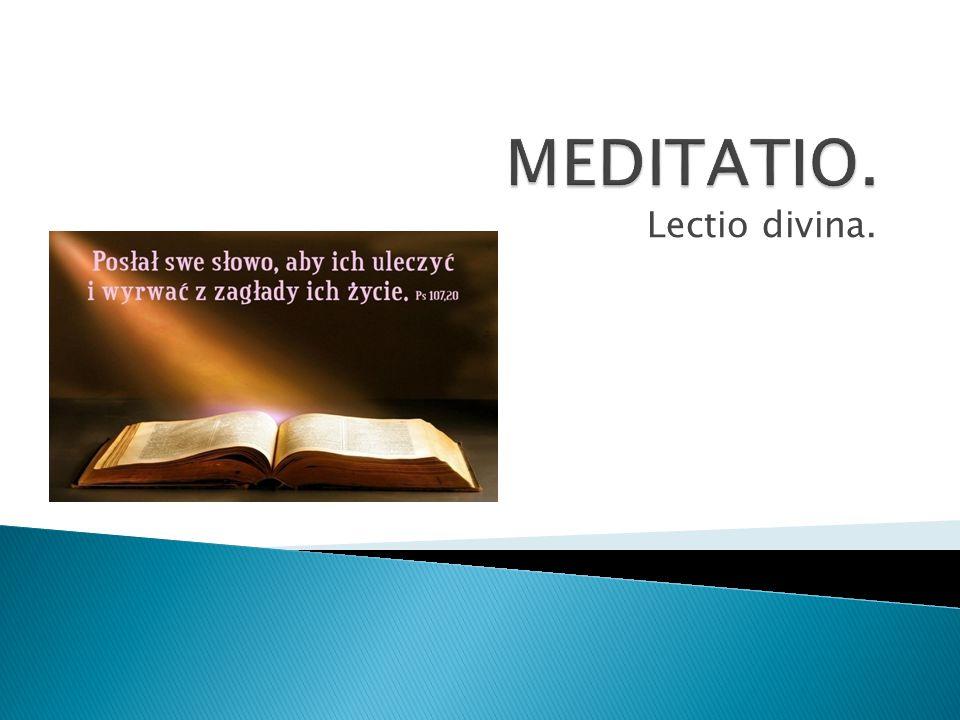 MEDITATIO. Lectio divina.
