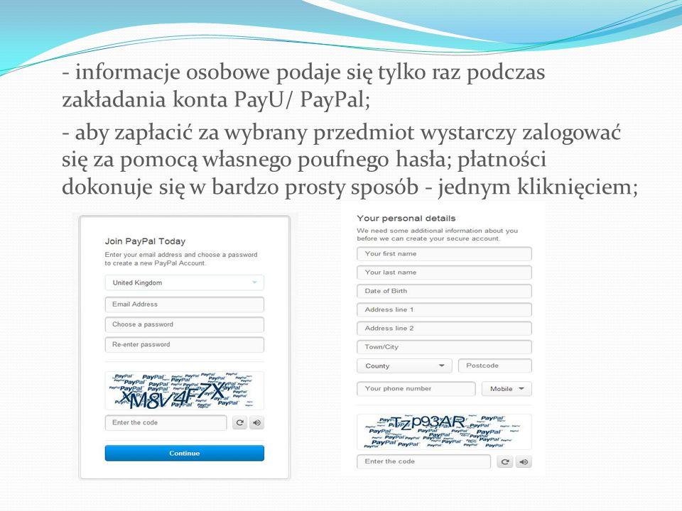 - informacje osobowe podaje się tylko raz podczas zakładania konta PayU/ PayPal;