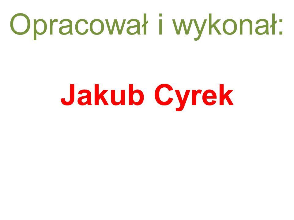 Opracował i wykonał: Jakub Cyrek xc