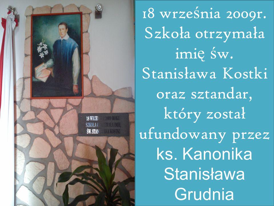 18 września 2009r. Szkoła otrzymała imię św