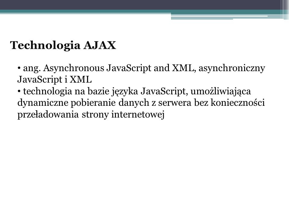 Technologia AJAX ang. Asynchronous JavaScript and XML, asynchroniczny JavaScript i XML.