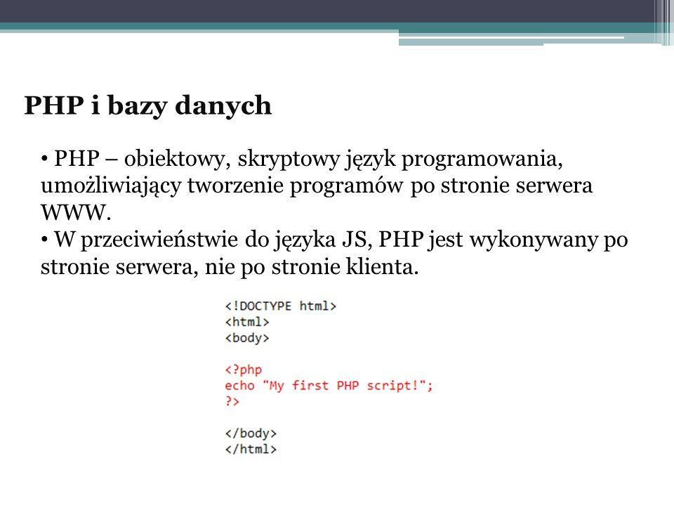 PHP i bazy danych PHP – obiektowy, skryptowy język programowania, umożliwiający tworzenie programów po stronie serwera WWW.