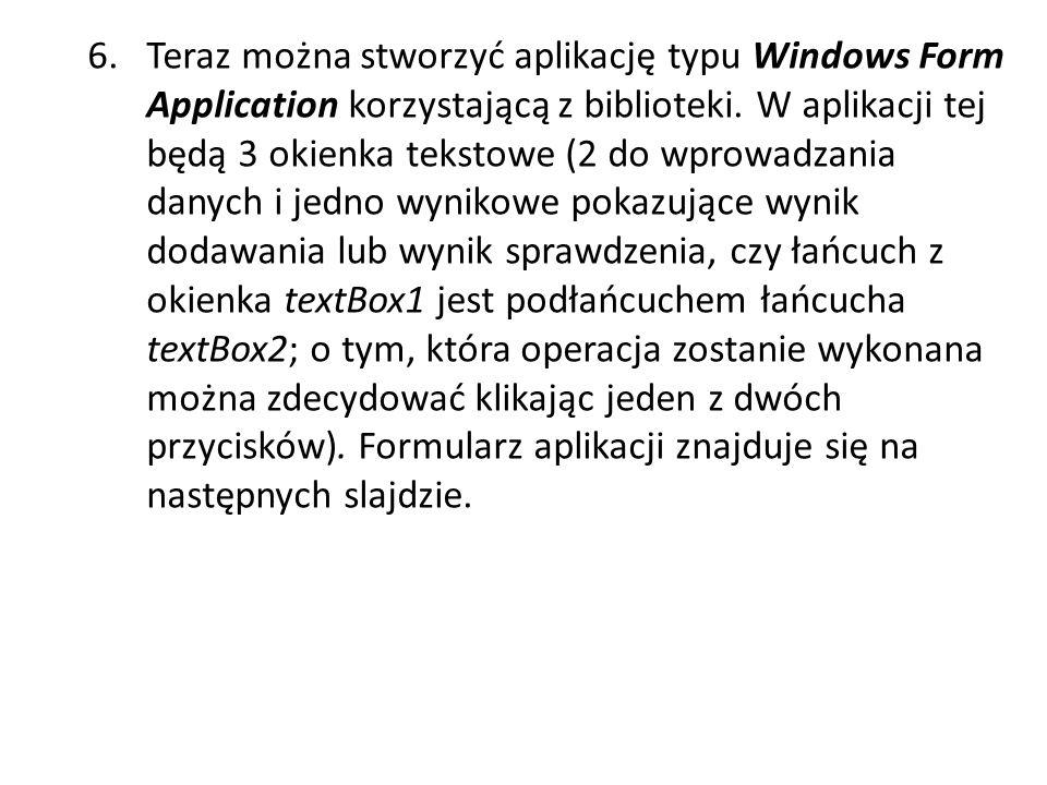 6. Teraz można stworzyć aplikację typu Windows Form Application korzystającą z biblioteki.