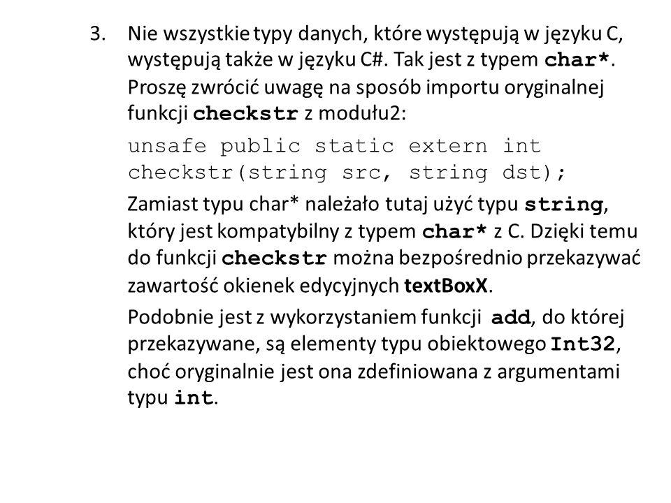Nie wszystkie typy danych, które występują w języku C, występują także w języku C#. Tak jest z typem char*. Proszę zwrócić uwagę na sposób importu oryginalnej funkcji checkstr z modułu2: