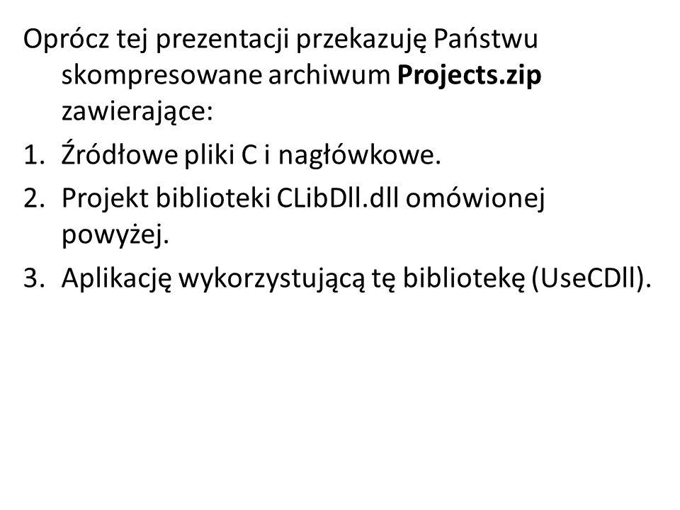 Oprócz tej prezentacji przekazuję Państwu skompresowane archiwum Projects.zip zawierające: