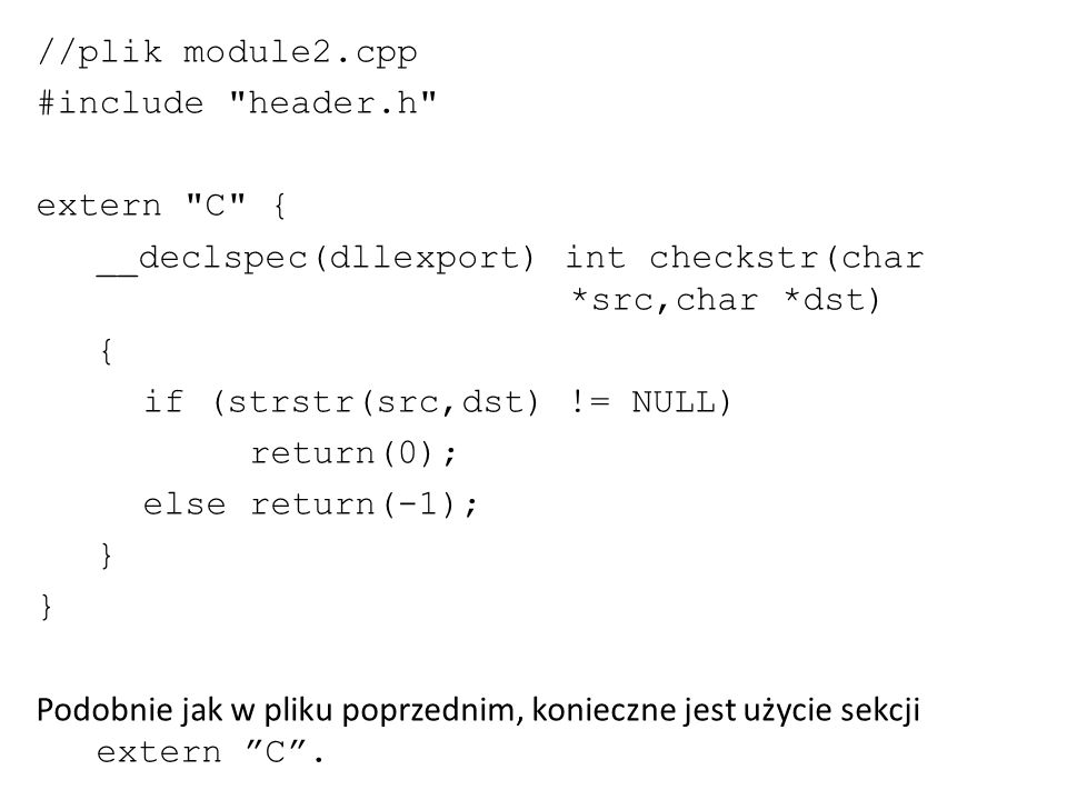 //plik module2.cpp #include header.h extern C { __declspec(dllexport) int checkstr(char *src,char *dst)