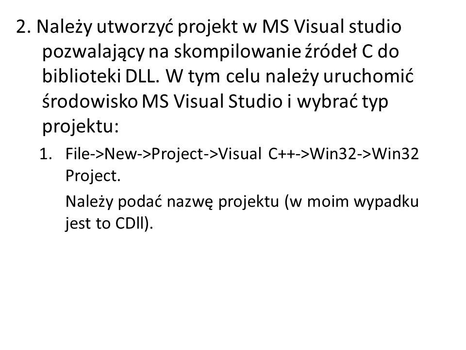 2. Należy utworzyć projekt w MS Visual studio pozwalający na skompilowanie źródeł C do biblioteki DLL. W tym celu należy uruchomić środowisko MS Visual Studio i wybrać typ projektu: