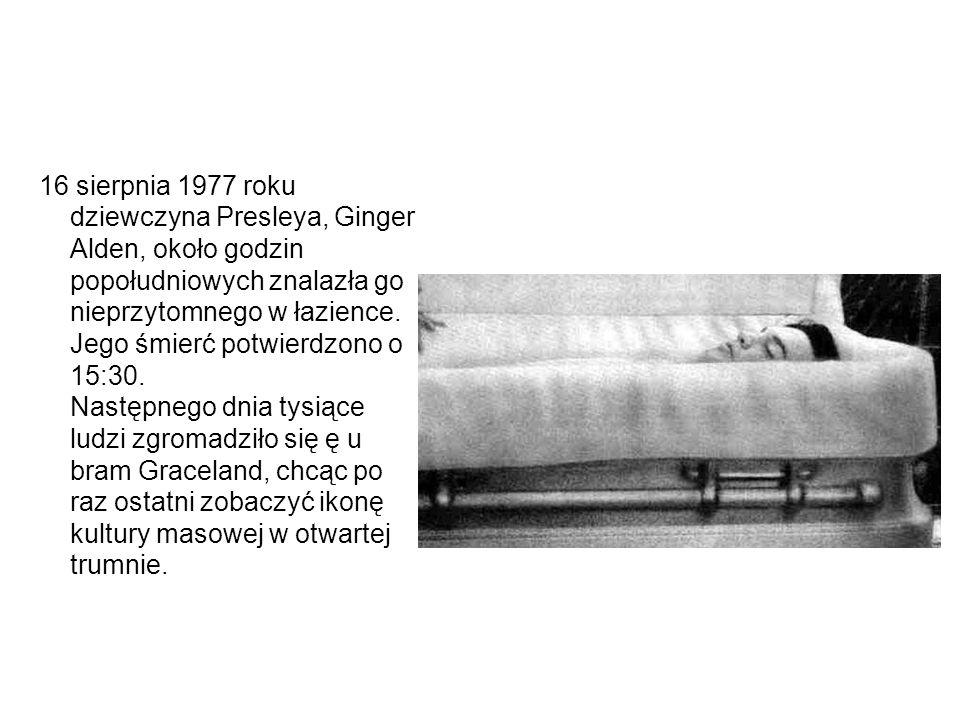 16 sierpnia 1977 roku dziewczyna Presleya, Ginger Alden, około godzin popołudniowych znalazła go nieprzytomnego w łazience.