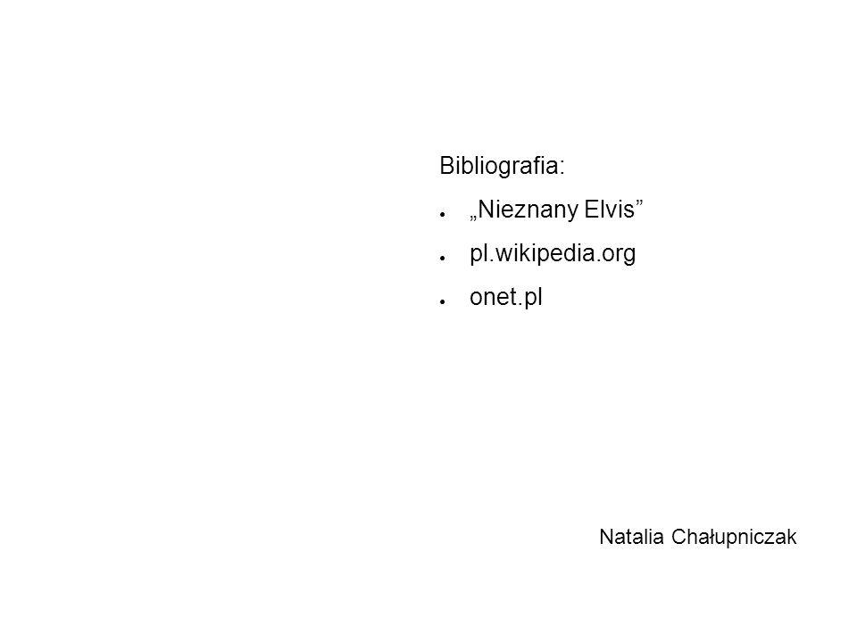 "Bibliografia: ""Nieznany Elvis pl.wikipedia.org onet.pl"