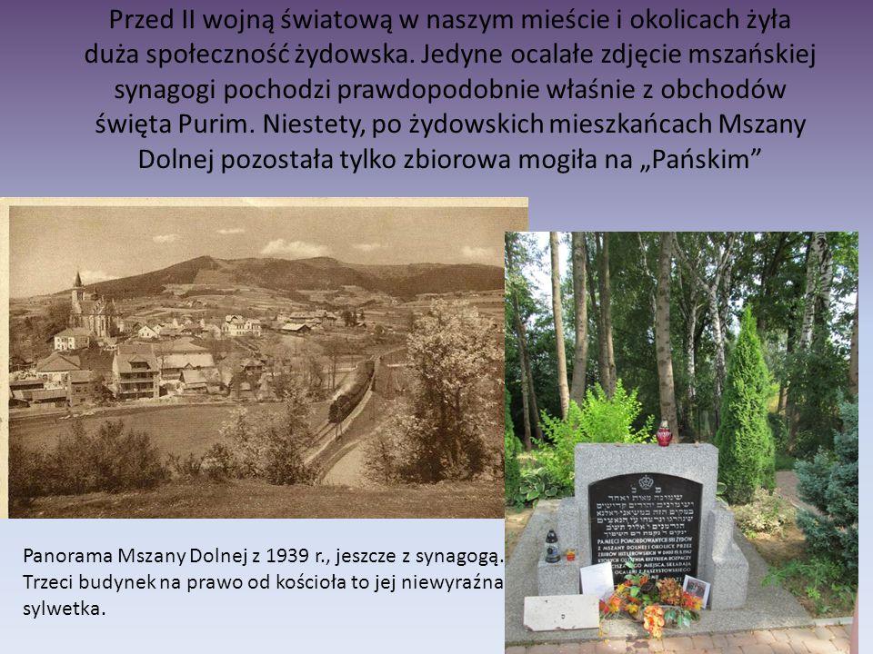 """Przed II wojną światową w naszym mieście i okolicach żyła duża społeczność żydowska. Jedyne ocalałe zdjęcie mszańskiej synagogi pochodzi prawdopodobnie właśnie z obchodów święta Purim. Niestety, po żydowskich mieszkańcach Mszany Dolnej pozostała tylko zbiorowa mogiła na """"Pańskim"""