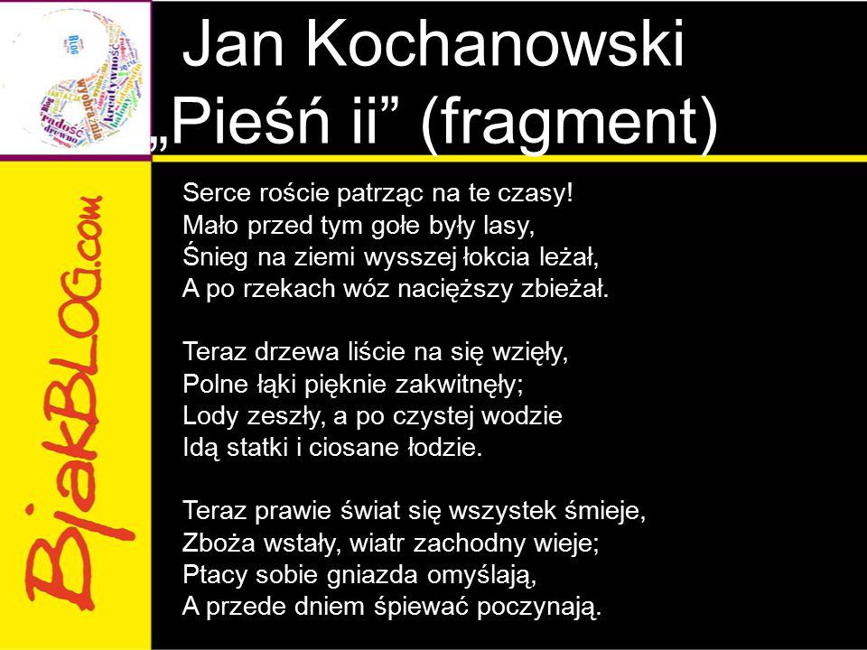 """Jan Kochanowski """"Pieśń ii (fragment)"""
