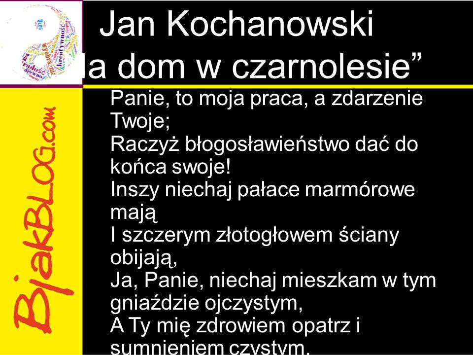 """Jan Kochanowski """"Na dom w czarnolesie"""