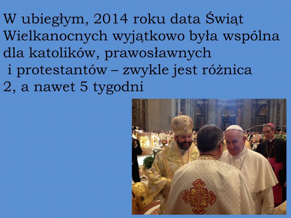 W ubiegłym, 2014 roku data Świąt Wielkanocnych wyjątkowo była wspólna
