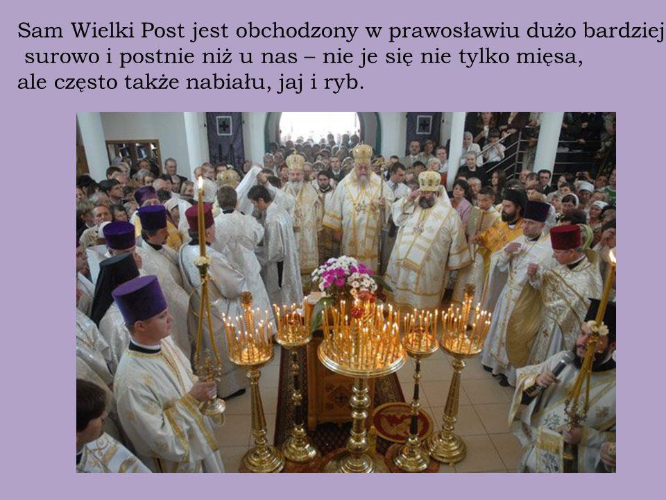 Sam Wielki Post jest obchodzony w prawosławiu dużo bardziej
