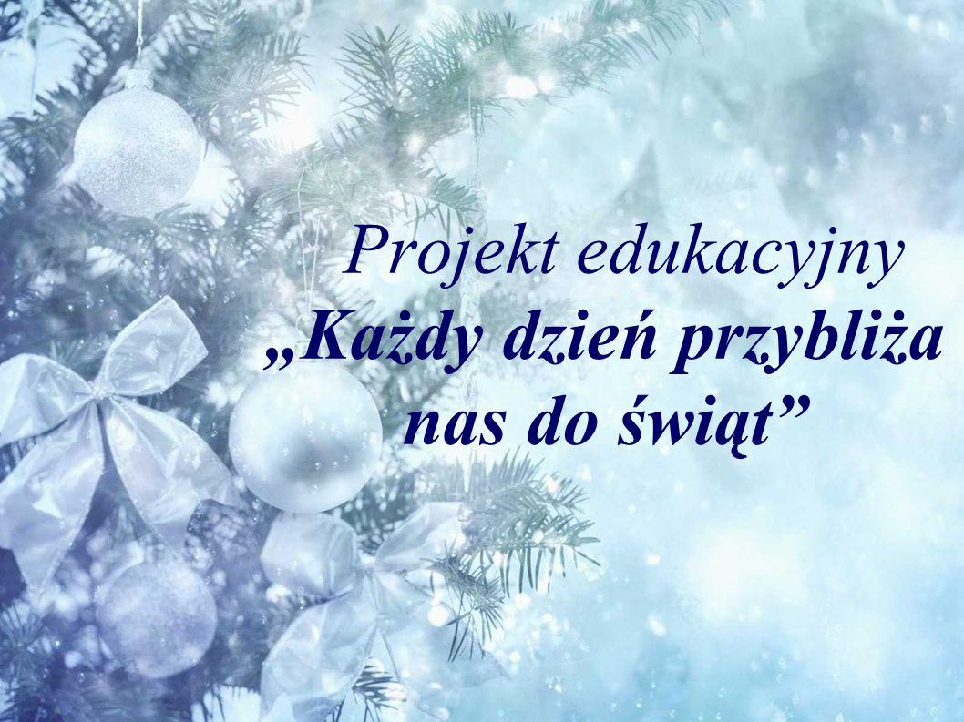 """Projekt edukacyjny """"Każdy dzień przybliża nas do świąt"""