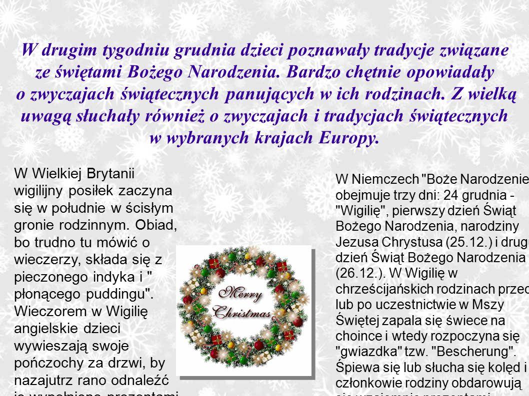 W drugim tygodniu grudnia dzieci poznawały tradycje związane ze świętami Bożego Narodzenia. Bardzo chętnie opowiadały o zwyczajach świątecznych panujących w ich rodzinach. Z wielką uwagą słuchały również o zwyczajach i tradycjach świątecznych w wybranych krajach Europy.