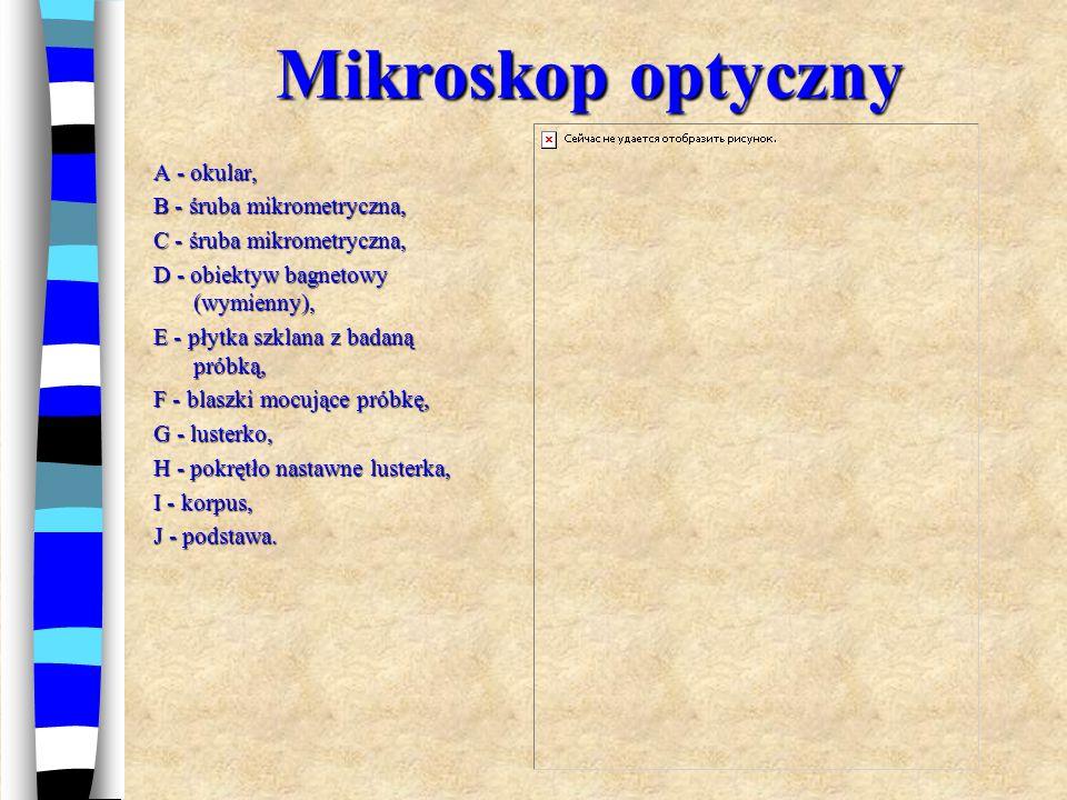 Mikroskop optyczny A - okular, B - śruba mikrometryczna,