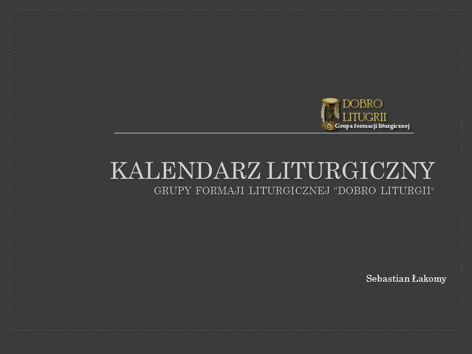 Kalendarz Liturgiczny GRUPY FORMAJI LITURGICZNEJ doBRO LITURGII
