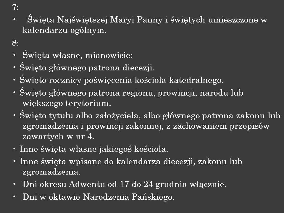 7: Święta Najświętszej Maryi Panny i świętych umieszczone w kalendarzu ogólnym. 8: Święta własne, mianowicie: