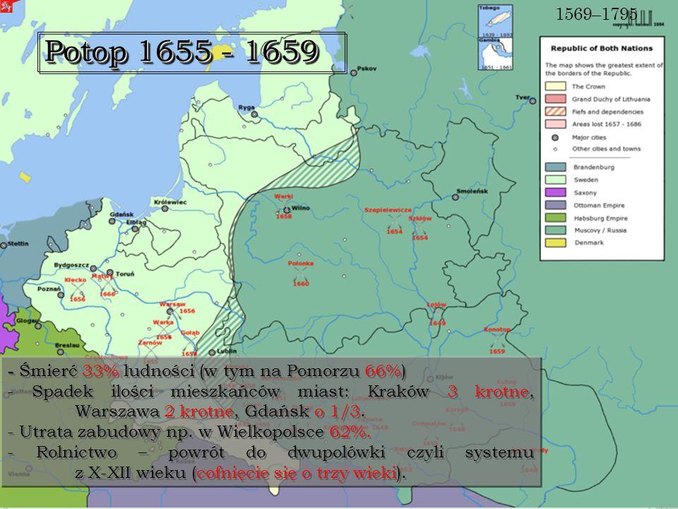 1569–1795 Potop 1655 - 1659. - Śmierć 33% ludności (w tym na Pomorzu 66%)