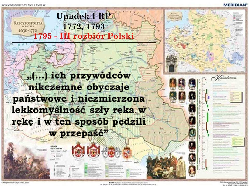 Upadek I RP 1772, 1793. 1795 - III rozbiór Polski.