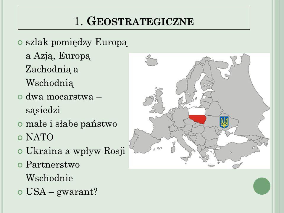 1. Geostrategiczne szlak pomiędzy Europą a Azją, Europą Zachodnią a Wschodnią. dwa mocarstwa – sąsiedzi.