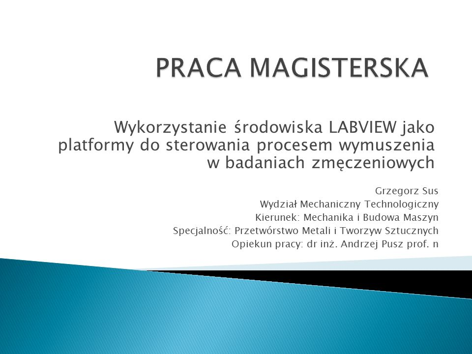 PRACA MAGISTERSKA Wykorzystanie środowiska LABVIEW jako platformy do sterowania procesem wymuszenia w badaniach zmęczeniowych.