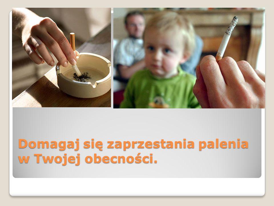 Domagaj się zaprzestania palenia w Twojej obecności.