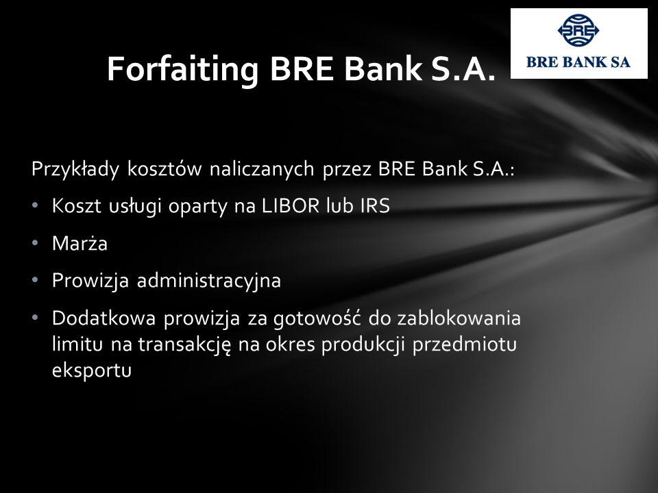 Forfaiting BRE Bank S.A. Przykłady kosztów naliczanych przez BRE Bank S.A.: Koszt usługi oparty na LIBOR lub IRS.
