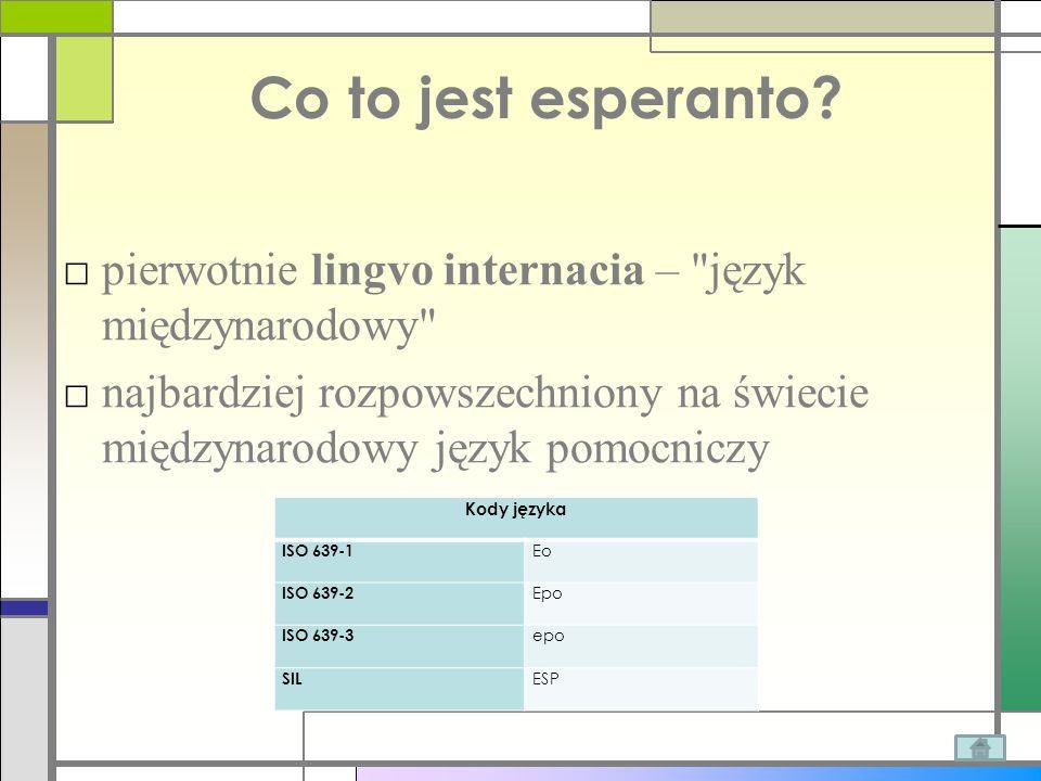Co to jest esperanto pierwotnie lingvo internacia – język międzynarodowy najbardziej rozpowszechniony na świecie międzynarodowy język pomocniczy.