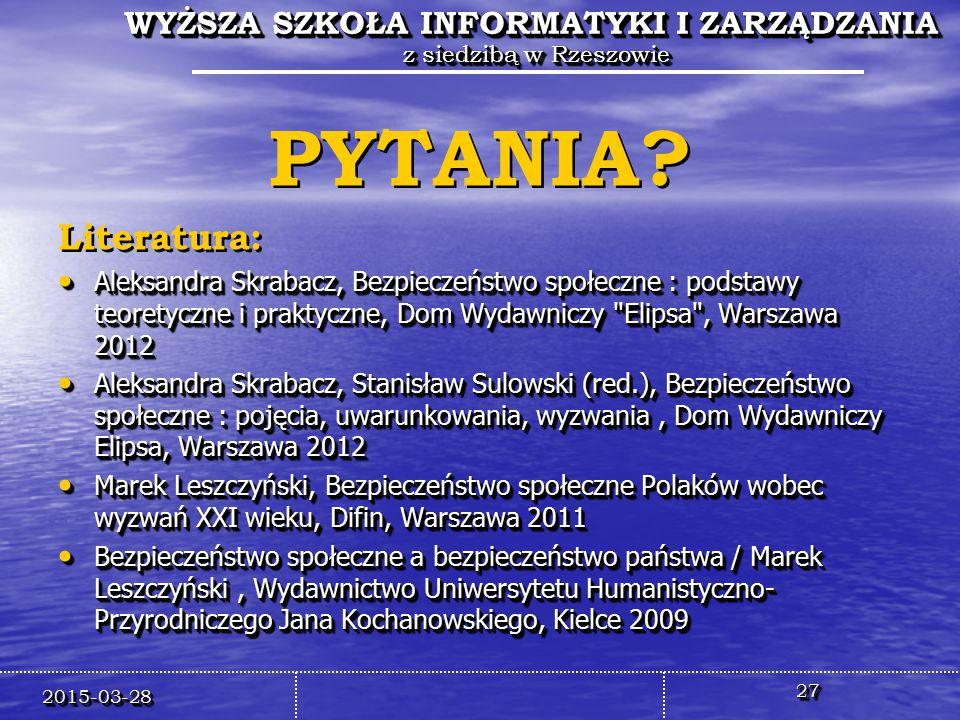 PYTANIA Literatura: Aleksandra Skrabacz, Bezpieczeństwo społeczne : podstawy teoretyczne i praktyczne, Dom Wydawniczy Elipsa , Warszawa 2012.