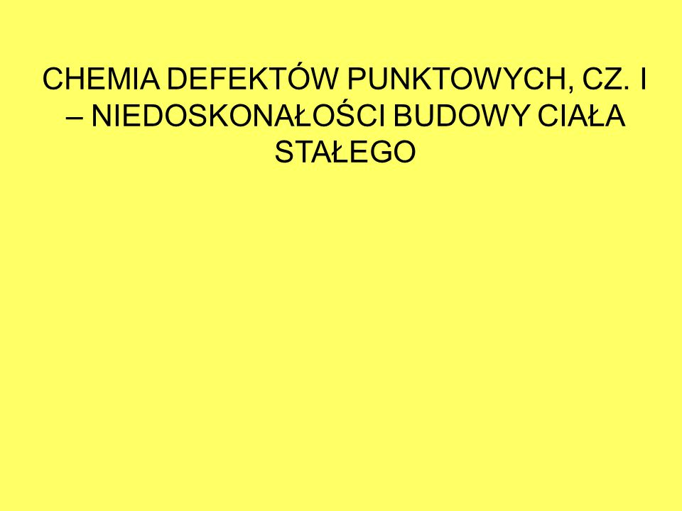 CHEMIA DEFEKTÓW PUNKTOWYCH, CZ. I