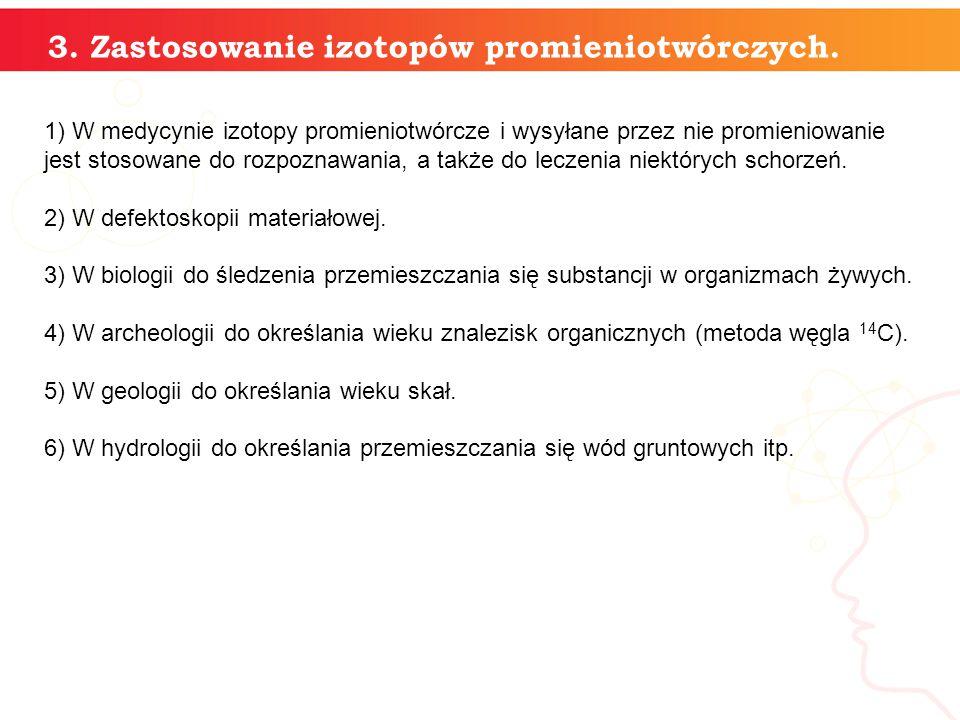 3. Zastosowanie izotopów promieniotwórczych.