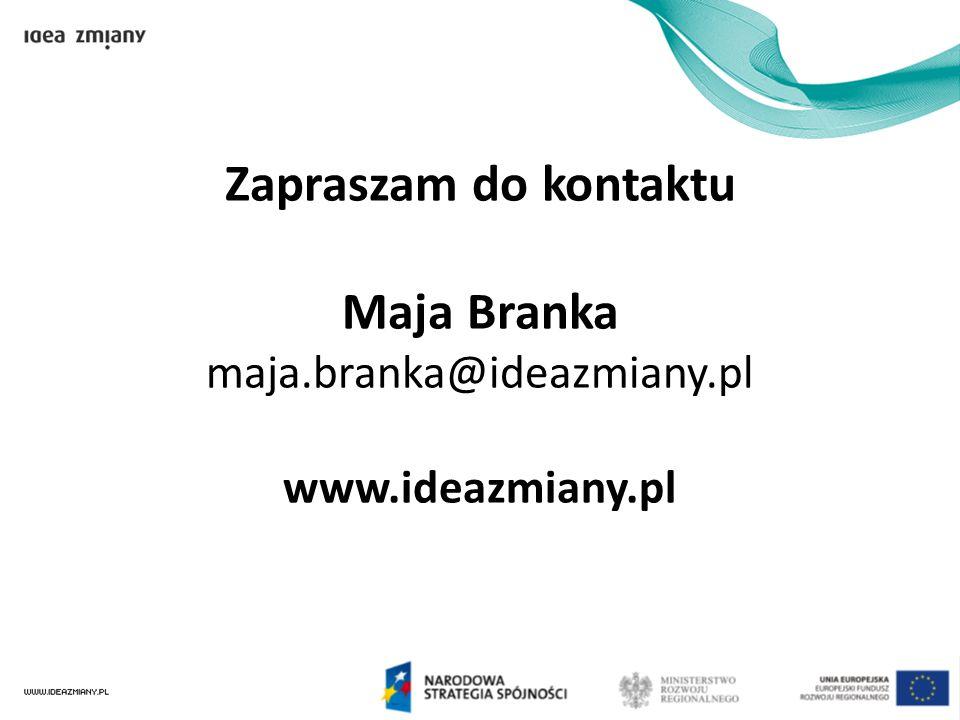 Zapraszam do kontaktu Maja Branka maja. branka@ideazmiany. pl www