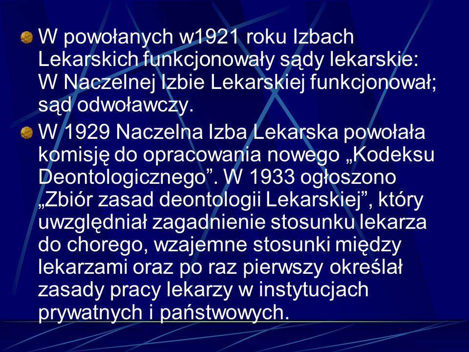W powołanych w1921 roku Izbach Lekarskich funkcjonowały sądy lekarskie: W Naczelnej Izbie Lekarskiej funkcjonował; sąd odwoławczy.