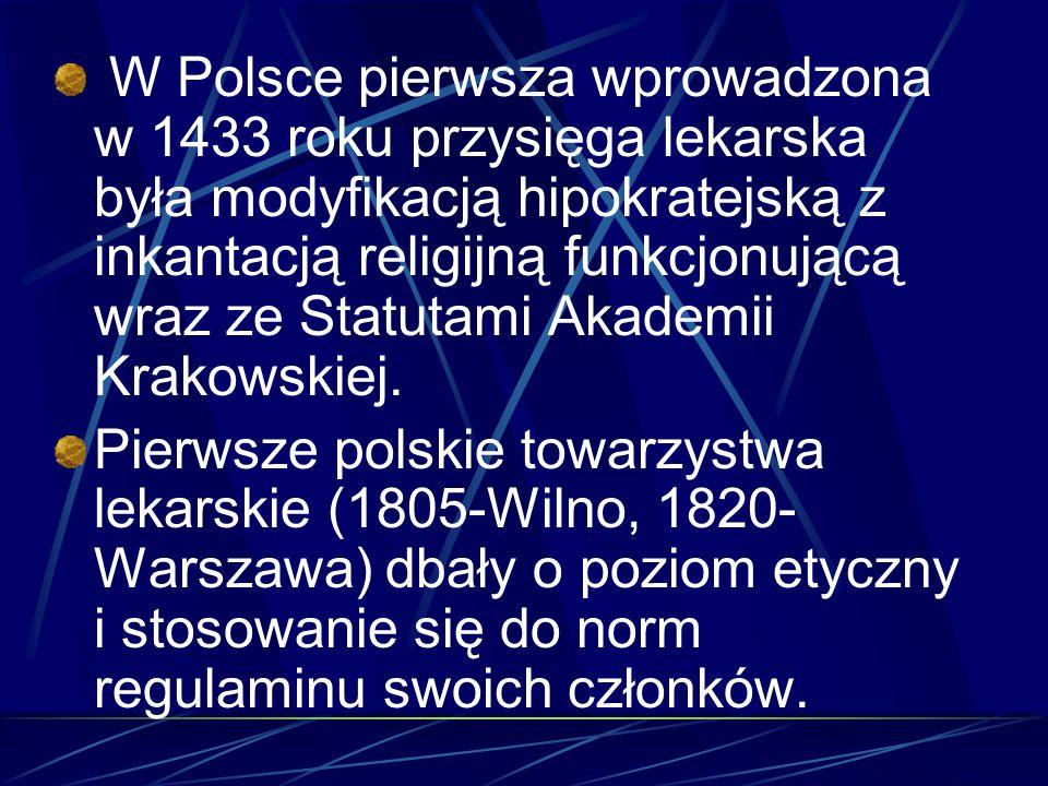 W Polsce pierwsza wprowadzona w 1433 roku przysięga lekarska była modyfikacją hipokratejską z inkantacją religijną funkcjonującą wraz ze Statutami Akademii Krakowskiej.