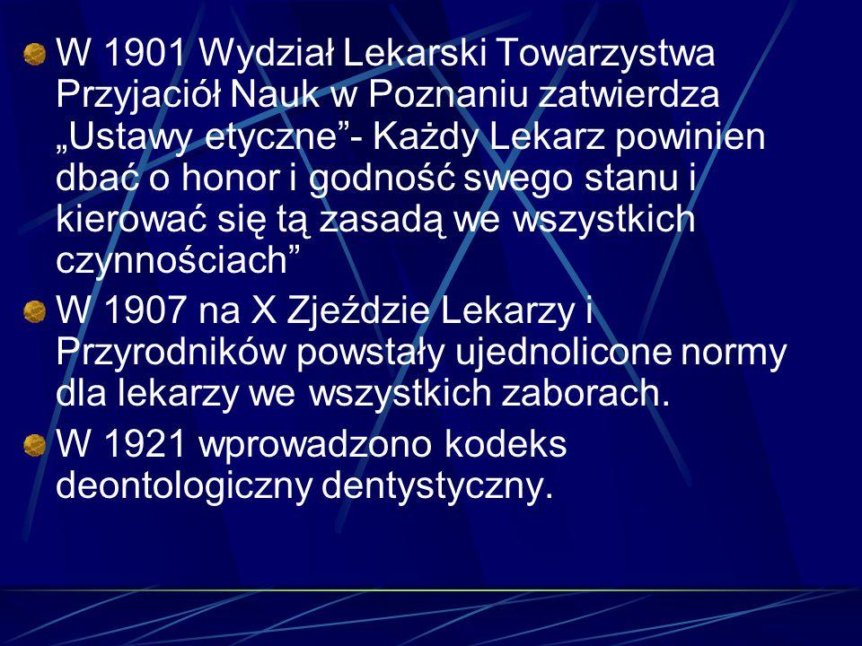"""W 1901 Wydział Lekarski Towarzystwa Przyjaciół Nauk w Poznaniu zatwierdza """"Ustawy etyczne - Każdy Lekarz powinien dbać o honor i godność swego stanu i kierować się tą zasadą we wszystkich czynnościach"""
