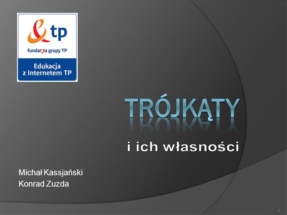 Trójkąty i ich własności Michał Kassjański Konrad Zuzda