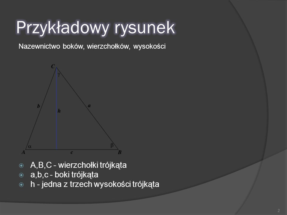 Przykładowy rysunek A,B,C - wierzchołki trójkąta a,b,c - boki trójkąta