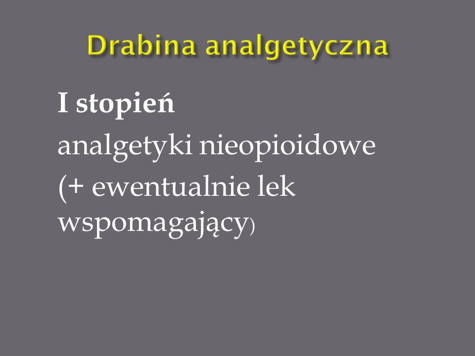 analgetyki nieopioidowe (+ ewentualnie lek wspomagający)