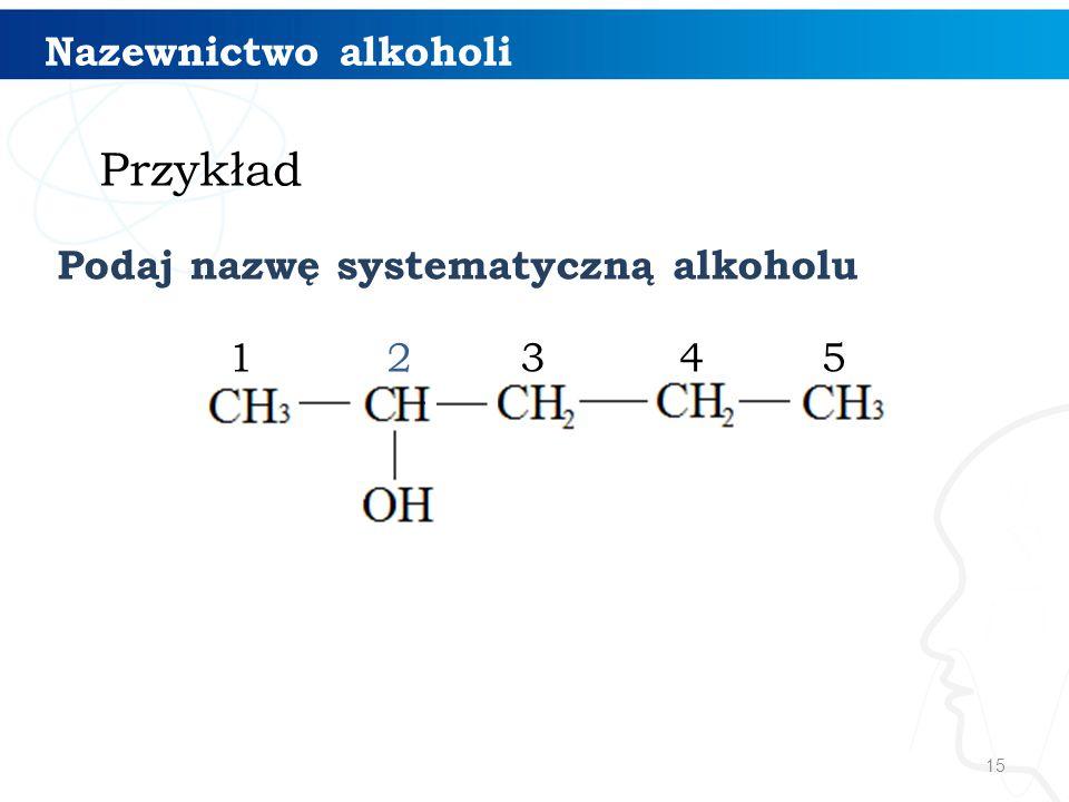 Przykład Nazewnictwo alkoholi Podaj nazwę systematyczną alkoholu 1 2 3