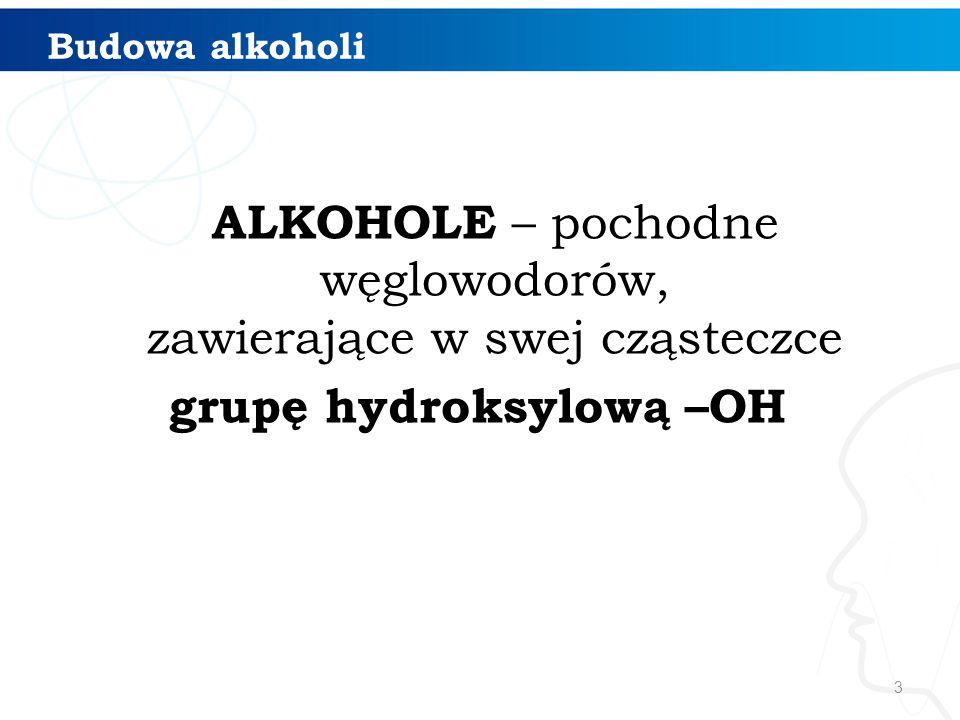 Budowa alkoholi ALKOHOLE – pochodne węglowodorów, zawierające w swej cząsteczce grupę hydroksylową –OH